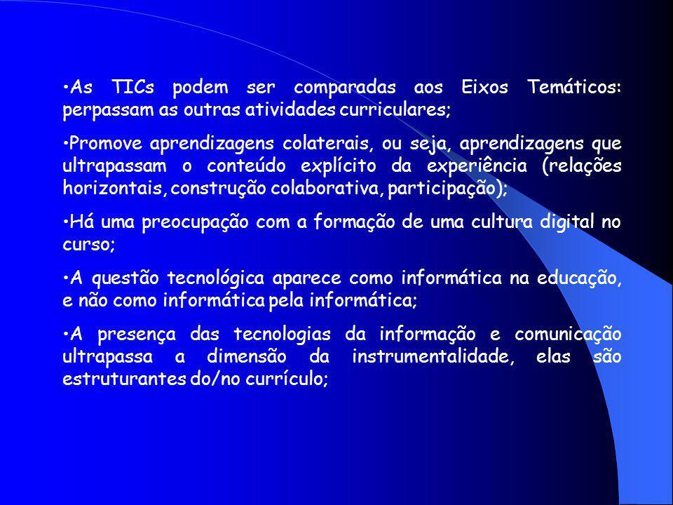 As TICs podem ser comparadas aos Eixos Temáticos: perpassam as outras atividades curriculares;