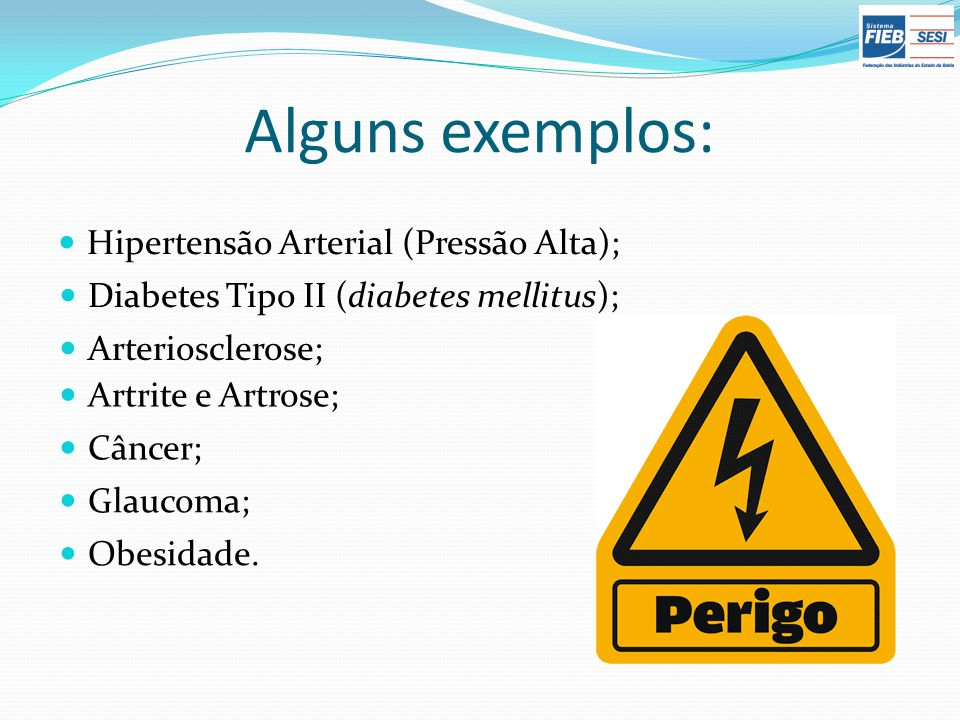 Alguns exemplos: Hipertensão Arterial (Pressão Alta);
