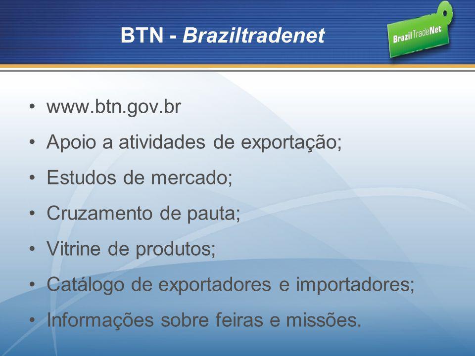 BTN - Braziltradenet www.btn.gov.br Apoio a atividades de exportação;