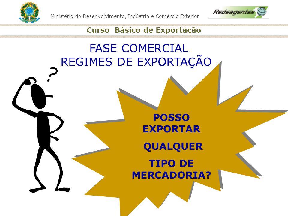 FASE COMERCIAL REGIMES DE EXPORTAÇÃO POSSO EXPORTAR QUALQUER