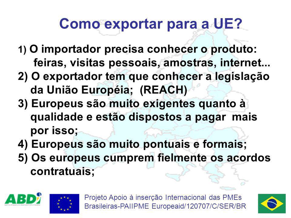 Como exportar para a UE O importador precisa conhecer o produto: feiras, visitas pessoais, amostras, internet...
