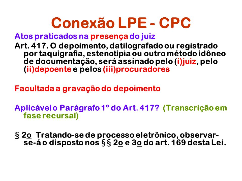 Conexão LPE - CPC Atos praticados na presença do juiz