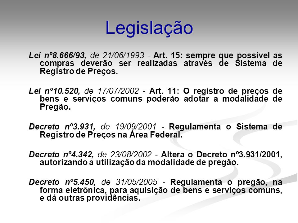 Legislação Lei nº8.666/93, de 21/06/1993 - Art. 15: sempre que possível as compras deverão ser realizadas através de Sistema de Registro de Preços.