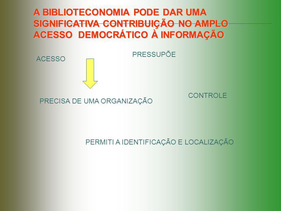 A BIBLIOTECONOMIA PODE DAR UMA SIGNIFICATIVA CONTRIBUIÇÃO NO AMPLO ACESSO DEMOCRÁTICO À INFORMAÇÃO