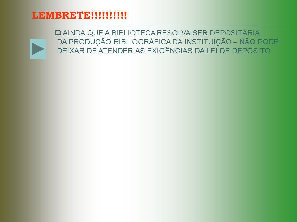 LEMBRETE!!!!!!!!!! AINDA QUE A BIBLIOTECA RESOLVA SER DEPOSITÁRIA