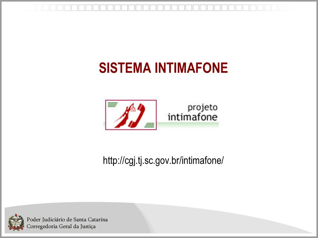SISTEMA INTIMAFONE http://cgj.tj.sc.gov.br/intimafone/