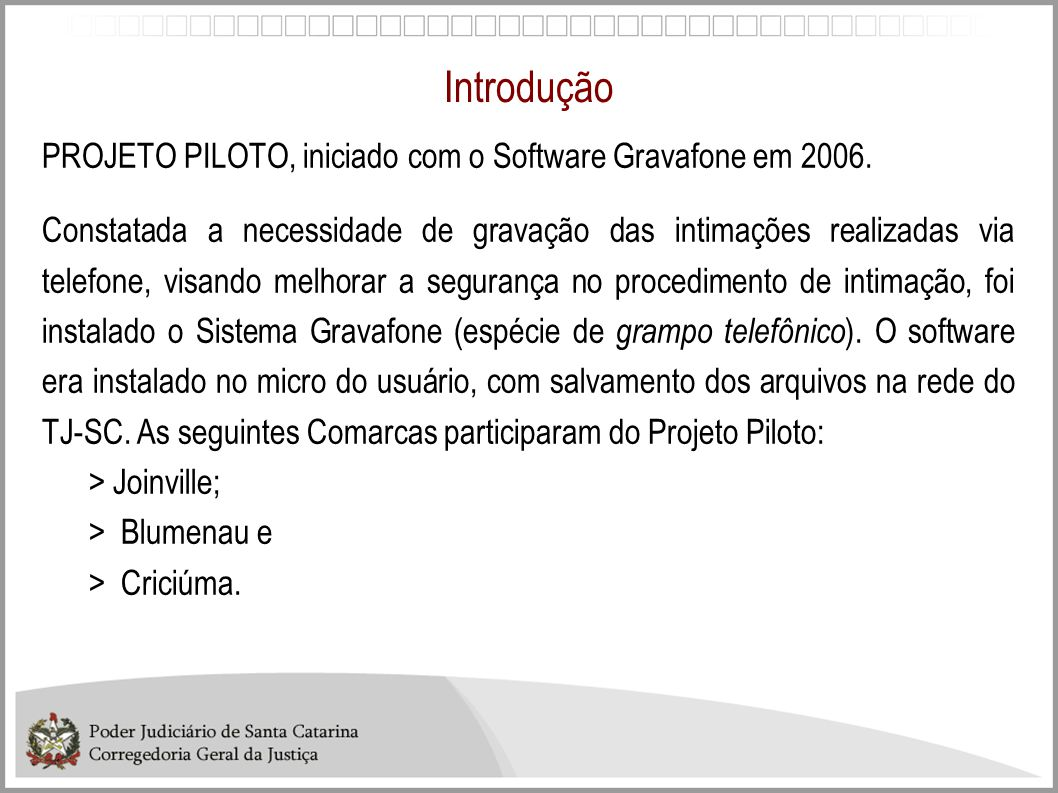 Introdução PROJETO PILOTO, iniciado com o Software Gravafone em 2006.