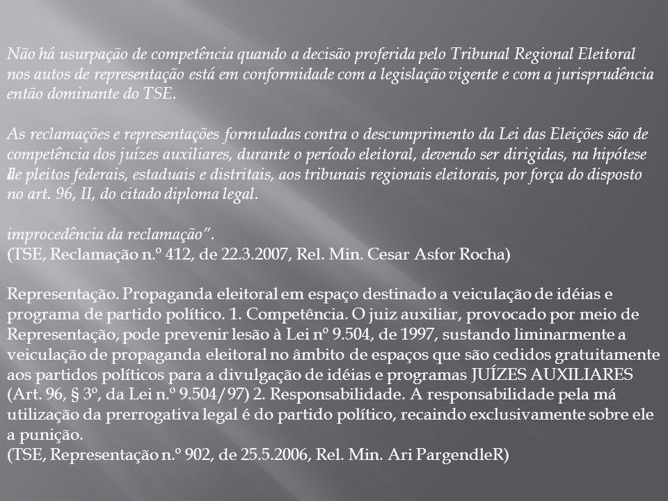 I improcedência da reclamação . (TSE, Reclamação n.º 412, de 22.3.2007, Rel. Min. Cesar Asfor Rocha)