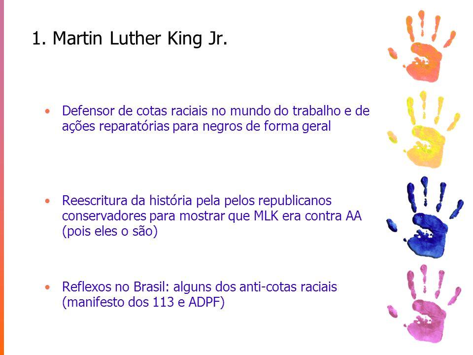 1. Martin Luther King Jr. Defensor de cotas raciais no mundo do trabalho e de ações reparatórias para negros de forma geral.
