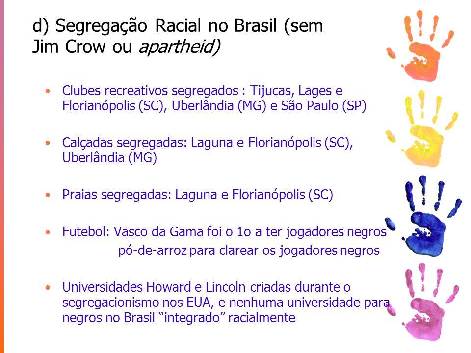 d) Segregação Racial no Brasil (sem Jim Crow ou apartheid)