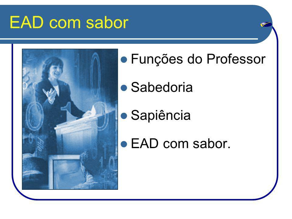 EAD com sabor Funções do Professor Sabedoria Sapiência EAD com sabor.