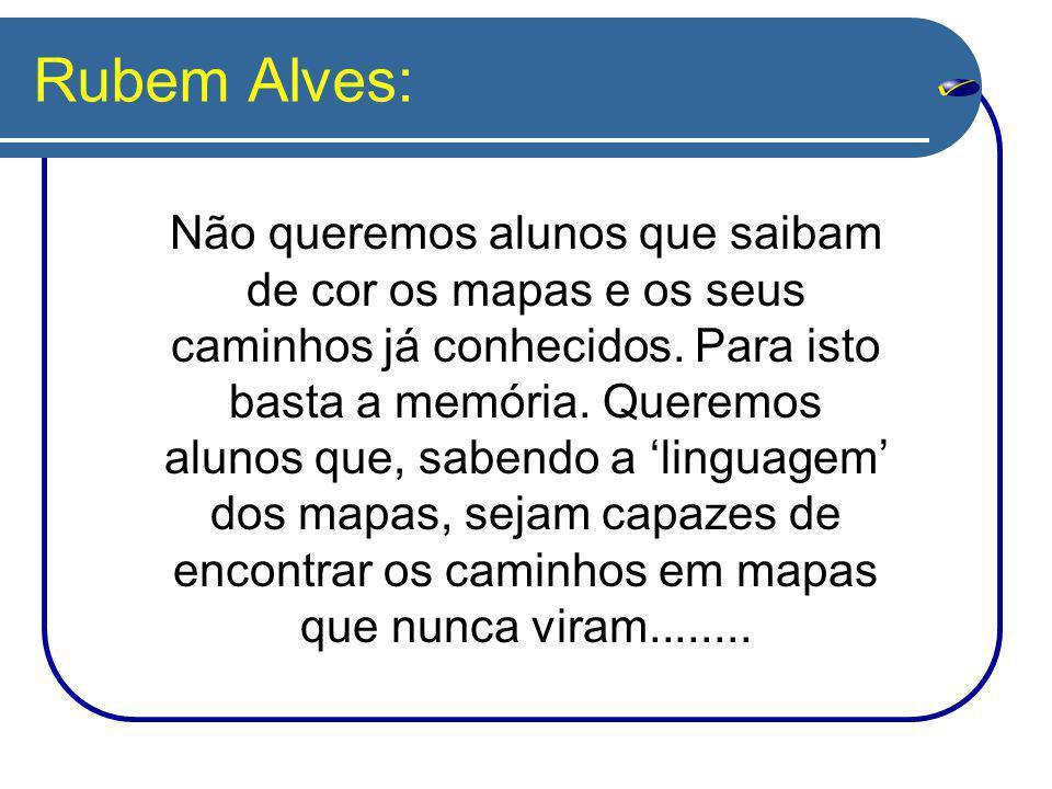 Rubem Alves: Não queremos alunos que saibam de cor os mapas e os seus