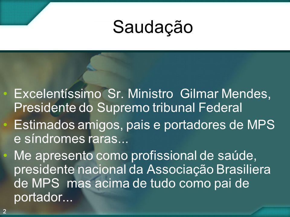 Saudação Excelentíssimo Sr. Ministro Gilmar Mendes, Presidente do Supremo tribunal Federal.