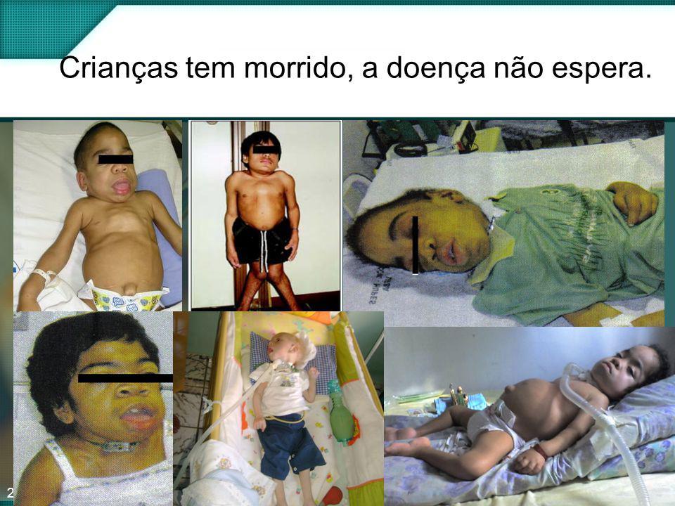 Crianças tem morrido, a doença não espera.