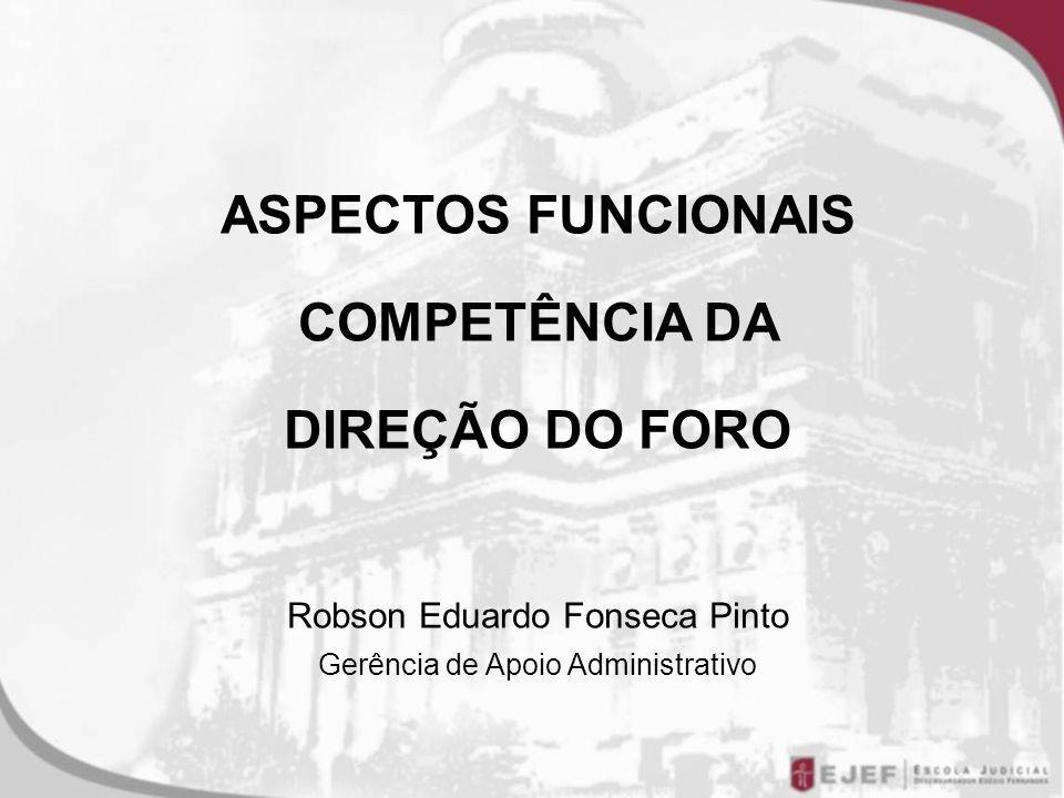 ASPECTOS FUNCIONAIS COMPETÊNCIA DA DIREÇÃO DO FORO