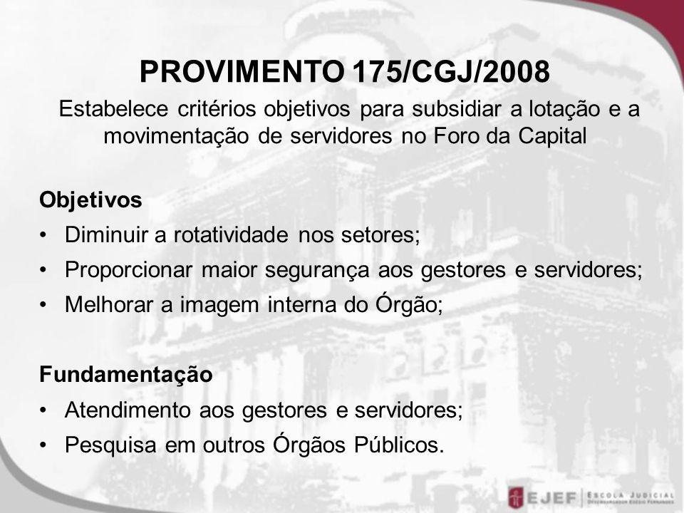 PROVIMENTO 175/CGJ/2008 Estabelece critérios objetivos para subsidiar a lotação e a movimentação de servidores no Foro da Capital