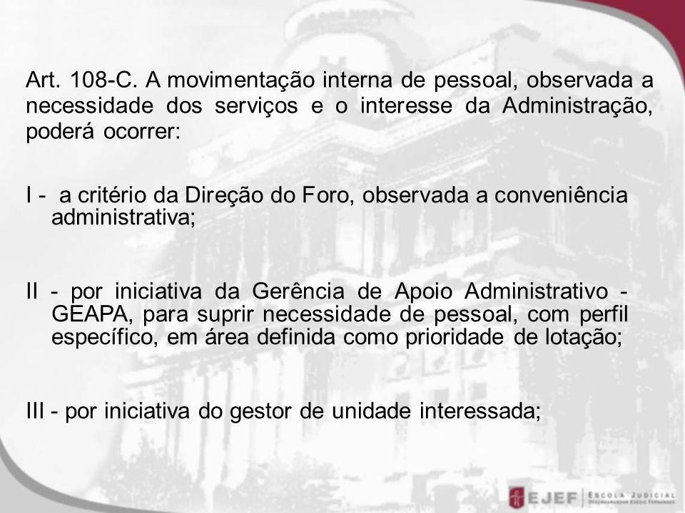 Art. 108-C. A movimentação interna de pessoal, observada a necessidade dos serviços e o interesse da Administração, poderá ocorrer: