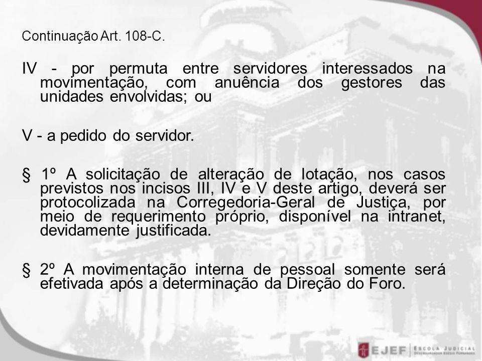 Continuação Art. 108-C. IV - por permuta entre servidores interessados na movimentação, com anuência dos gestores das unidades envolvidas; ou.