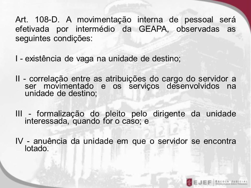 Art. 108-D. A movimentação interna de pessoal será efetivada por intermédio da GEAPA, observadas as seguintes condições: