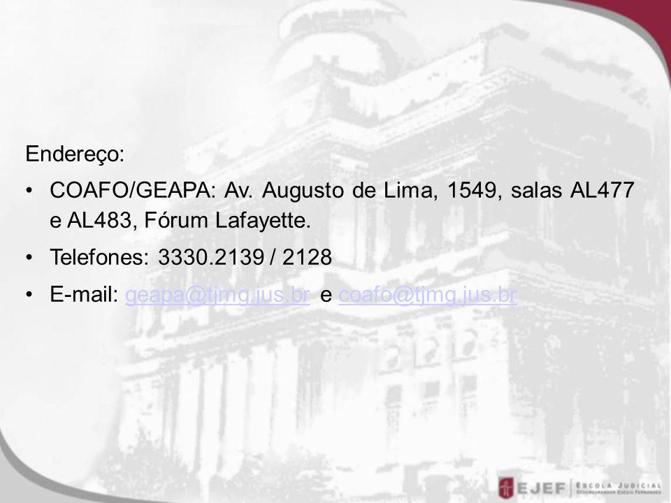 Endereço: COAFO/GEAPA: Av. Augusto de Lima, 1549, salas AL477 e AL483, Fórum Lafayette. Telefones: 3330.2139 / 2128.