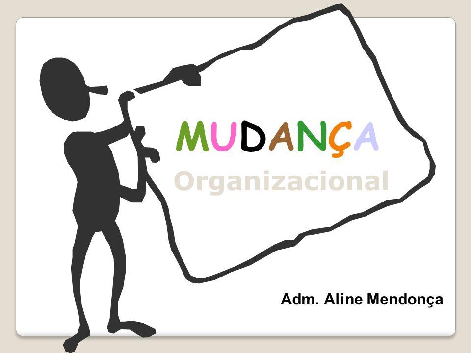 MUDANÇA Organizacional Adm. Aline Mendonça