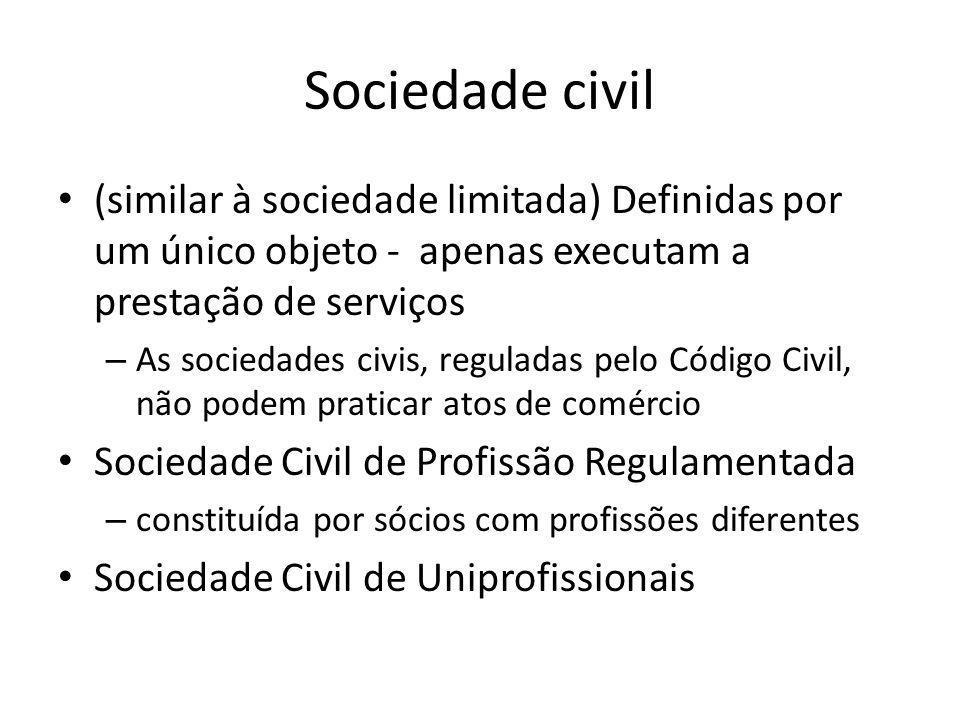 Sociedade civil (similar à sociedade limitada) Definidas por um único objeto - apenas executam a prestação de serviços.