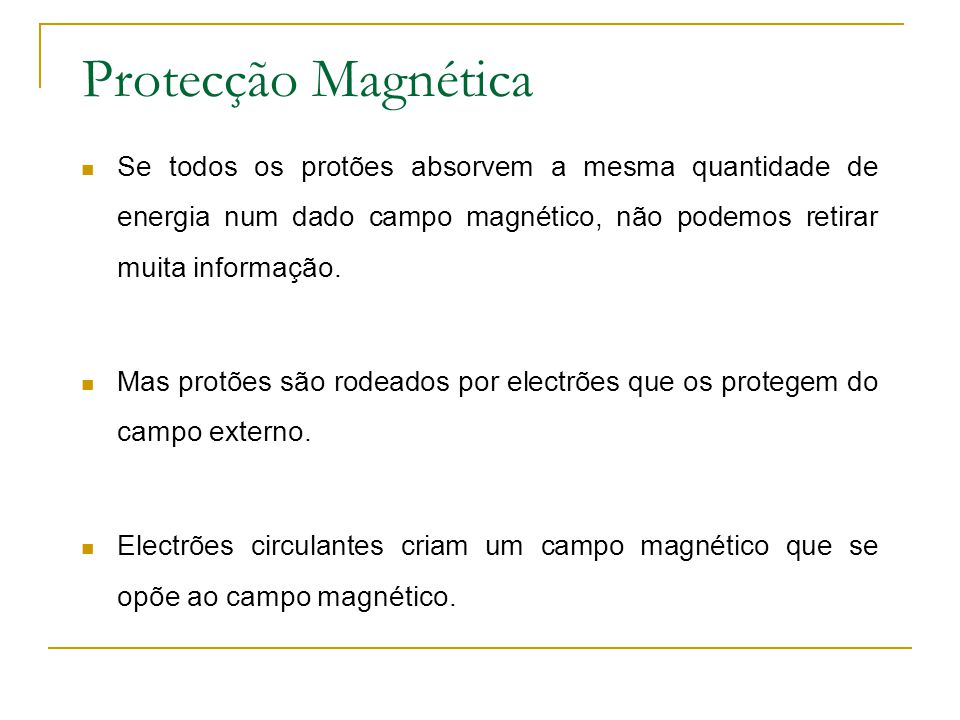 Protecção Magnética Se todos os protões absorvem a mesma quantidade de energia num dado campo magnético, não podemos retirar muita informação.