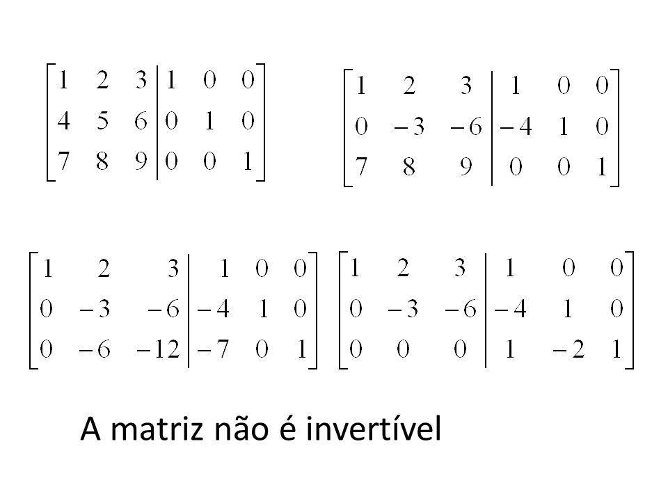 A matriz não é invertível
