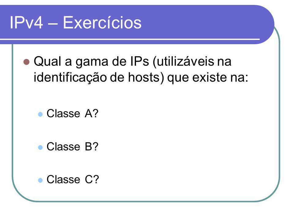 IPv4 – Exercícios Qual a gama de IPs (utilizáveis na identificação de hosts) que existe na: Classe A