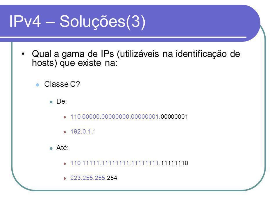 IPv4 – Soluções(3) Qual a gama de IPs (utilizáveis na identificação de hosts) que existe na: Classe C