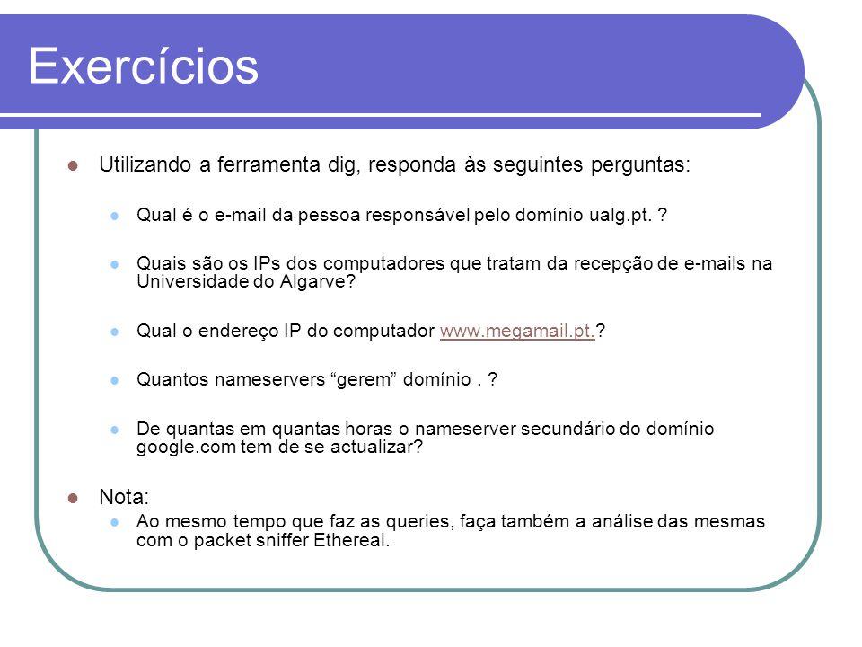 Exercícios Utilizando a ferramenta dig, responda às seguintes perguntas: Qual é o e-mail da pessoa responsável pelo domínio ualg.pt.