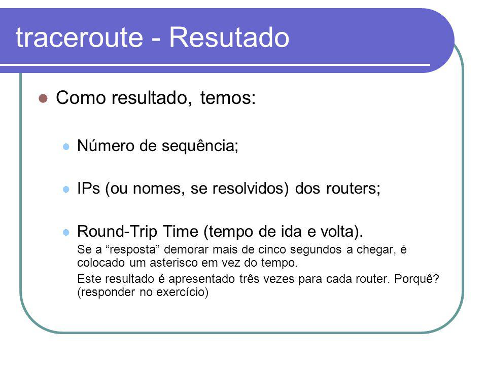 traceroute - Resutado Como resultado, temos: Número de sequência;
