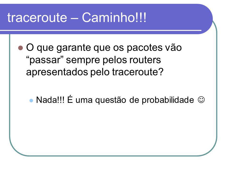 traceroute – Caminho!!! O que garante que os pacotes vão passar sempre pelos routers apresentados pelo traceroute