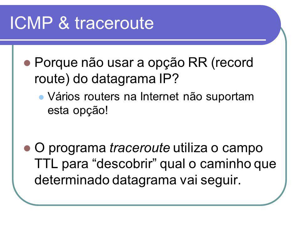 ICMP & traceroute Porque não usar a opção RR (record route) do datagrama IP Vários routers na Internet não suportam esta opção!