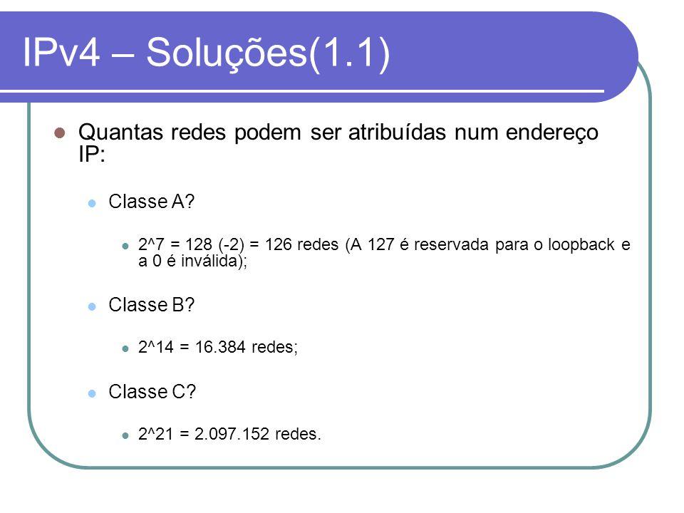 IPv4 – Soluções(1.1) Quantas redes podem ser atribuídas num endereço IP: Classe A