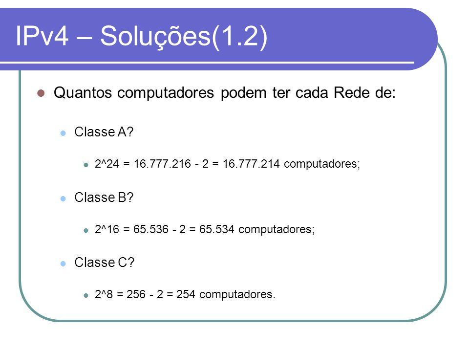 IPv4 – Soluções(1.2) Quantos computadores podem ter cada Rede de: