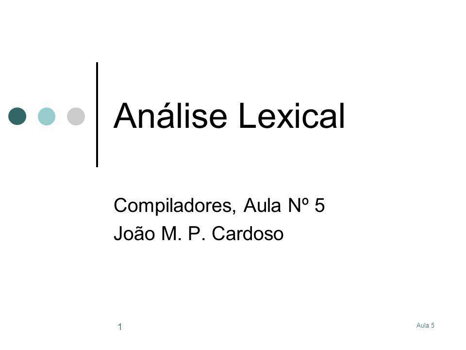 Compiladores, Aula Nº 5 João M. P. Cardoso