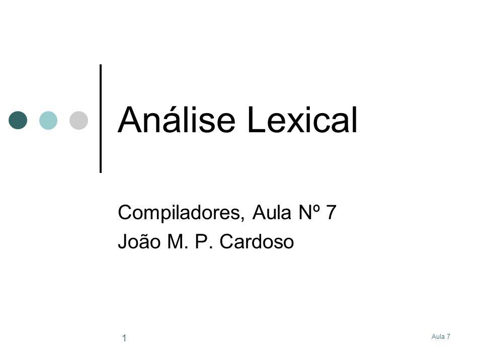 Compiladores, Aula Nº 7 João M. P. Cardoso
