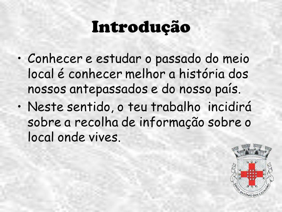 Introdução Conhecer e estudar o passado do meio local é conhecer melhor a história dos nossos antepassados e do nosso país.