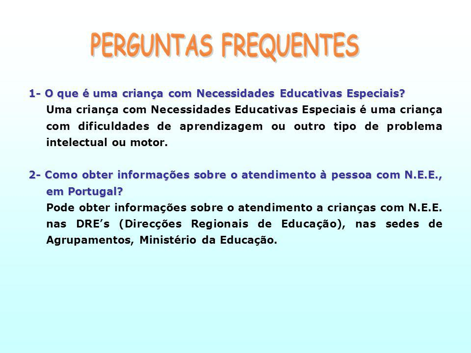 PERGUNTAS FREQUENTES 1- O que é uma criança com Necessidades Educativas Especiais