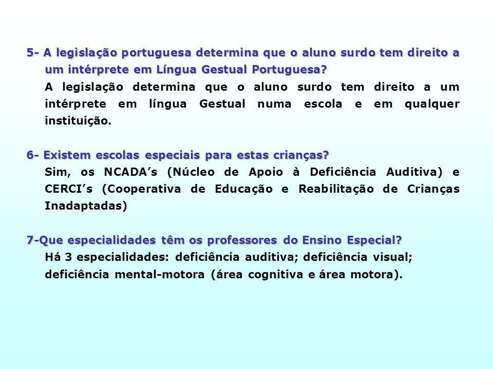5- A legislação portuguesa determina que o aluno surdo tem direito a um intérprete em Língua Gestual Portuguesa