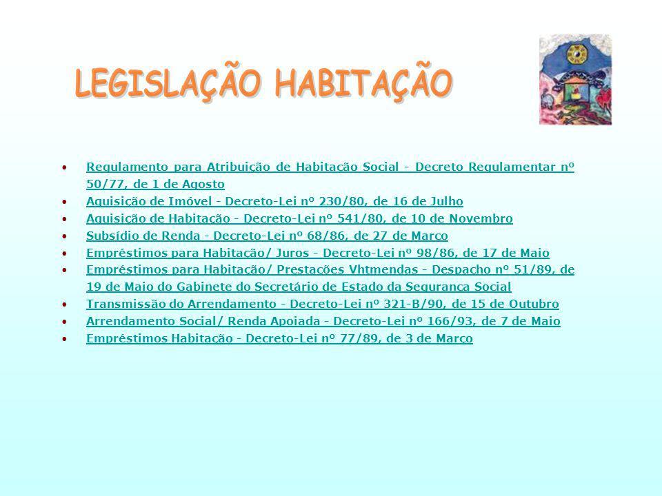 LEGISLAÇÃO HABITAÇÃO Regulamento para Atribuição de Habitação Social - Decreto Regulamentar nº 50/77, de 1 de Agosto.