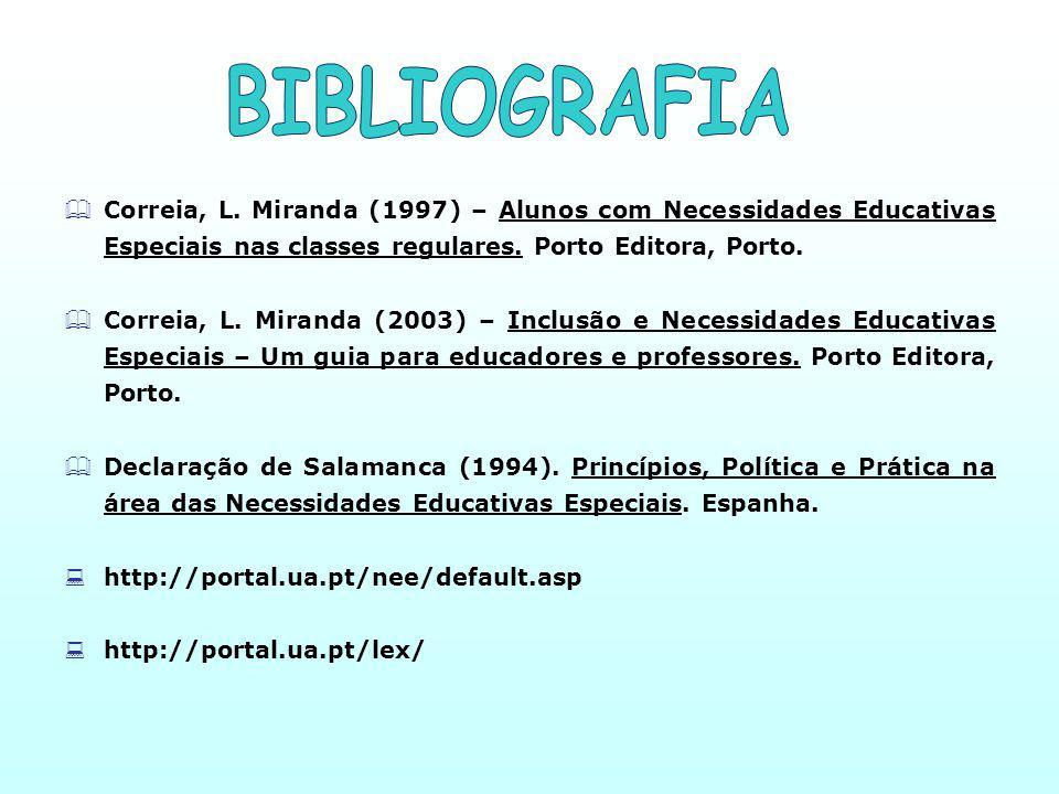BIBLIOGRAFIA Correia, L. Miranda (1997) – Alunos com Necessidades Educativas Especiais nas classes regulares. Porto Editora, Porto.