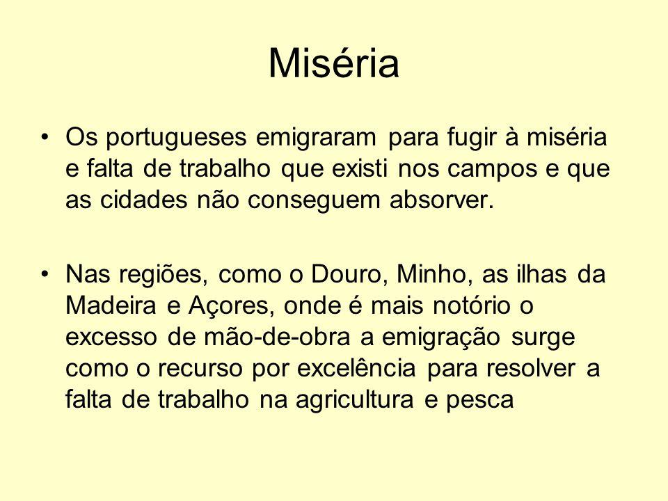 Miséria Os portugueses emigraram para fugir à miséria e falta de trabalho que existi nos campos e que as cidades não conseguem absorver.