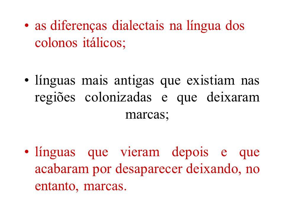 as diferenças dialectais na língua dos colonos itálicos;