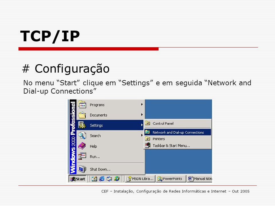 TCP/IP # Configuração. No menu Start clique em Settings e em seguida Network and Dial-up Connections