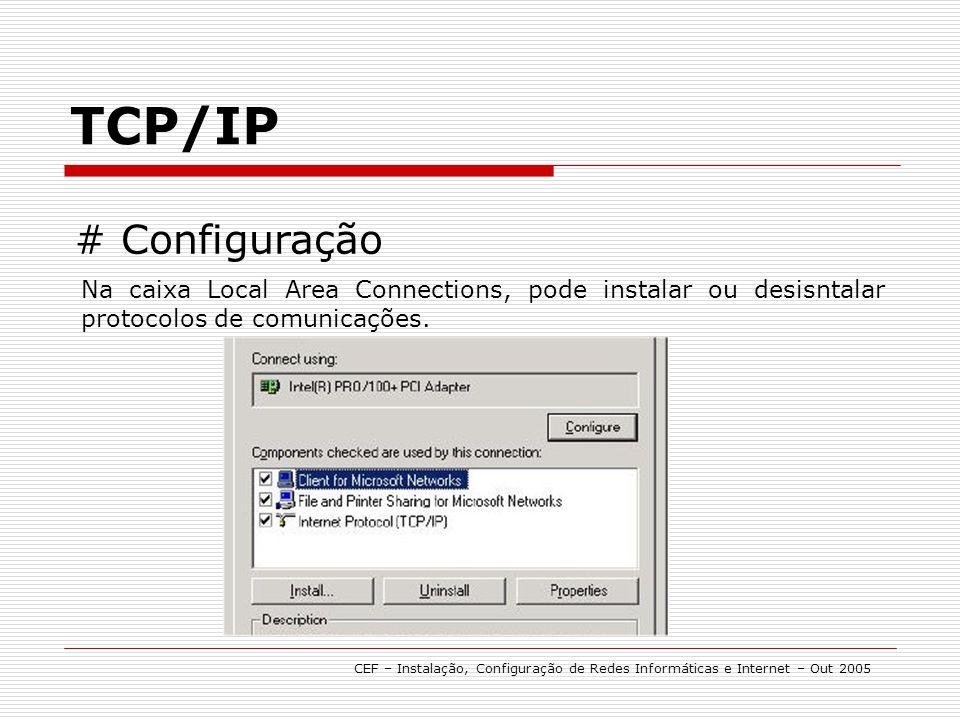 TCP/IP # Configuração. Na caixa Local Area Connections, pode instalar ou desisntalar protocolos de comunicações.
