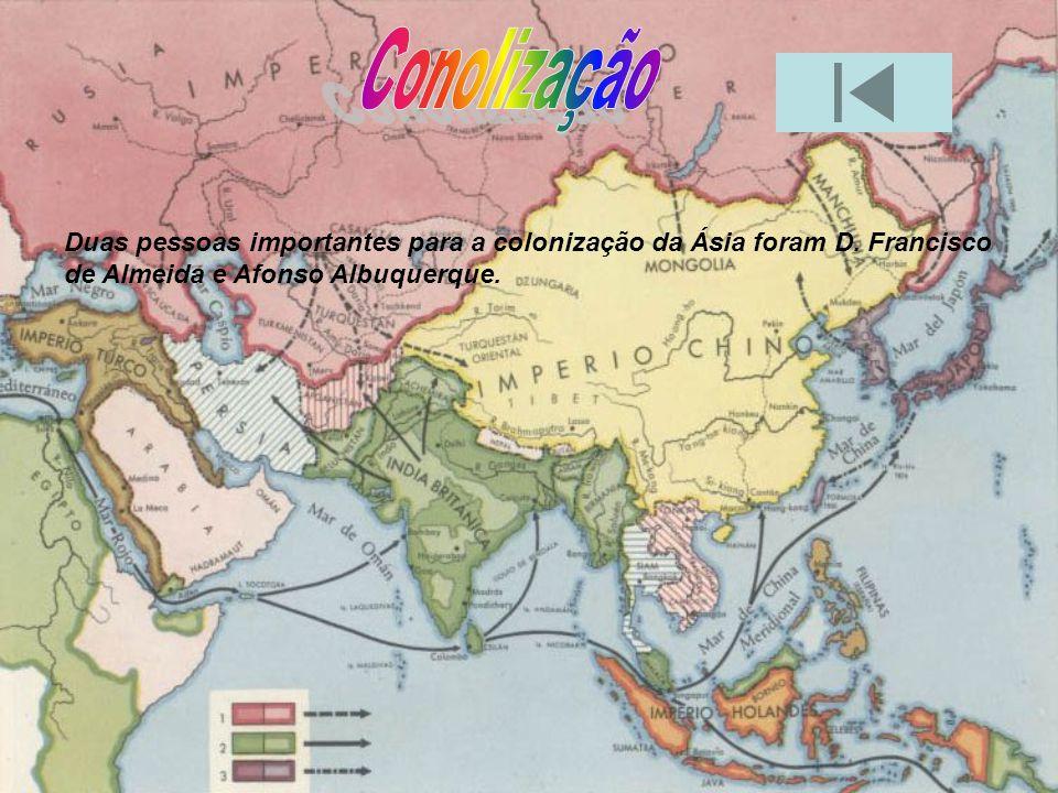 Conolização Duas pessoas importantes para a colonização da Ásia foram D.
