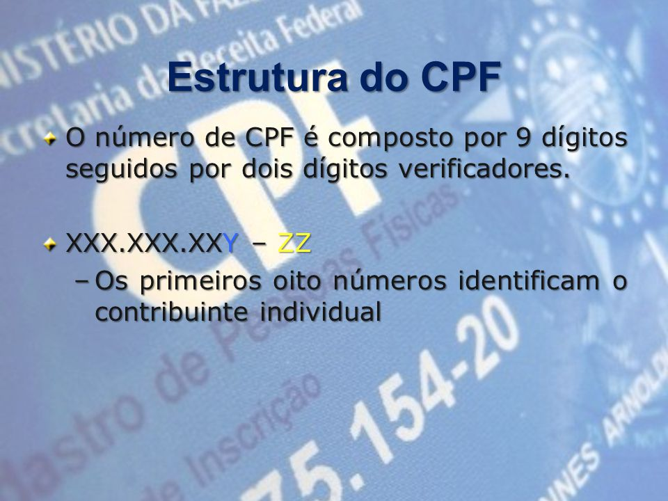 Estrutura do CPF O número de CPF é composto por 9 dígitos seguidos por dois dígitos verificadores. XXX.XXX.XXY – ZZ.