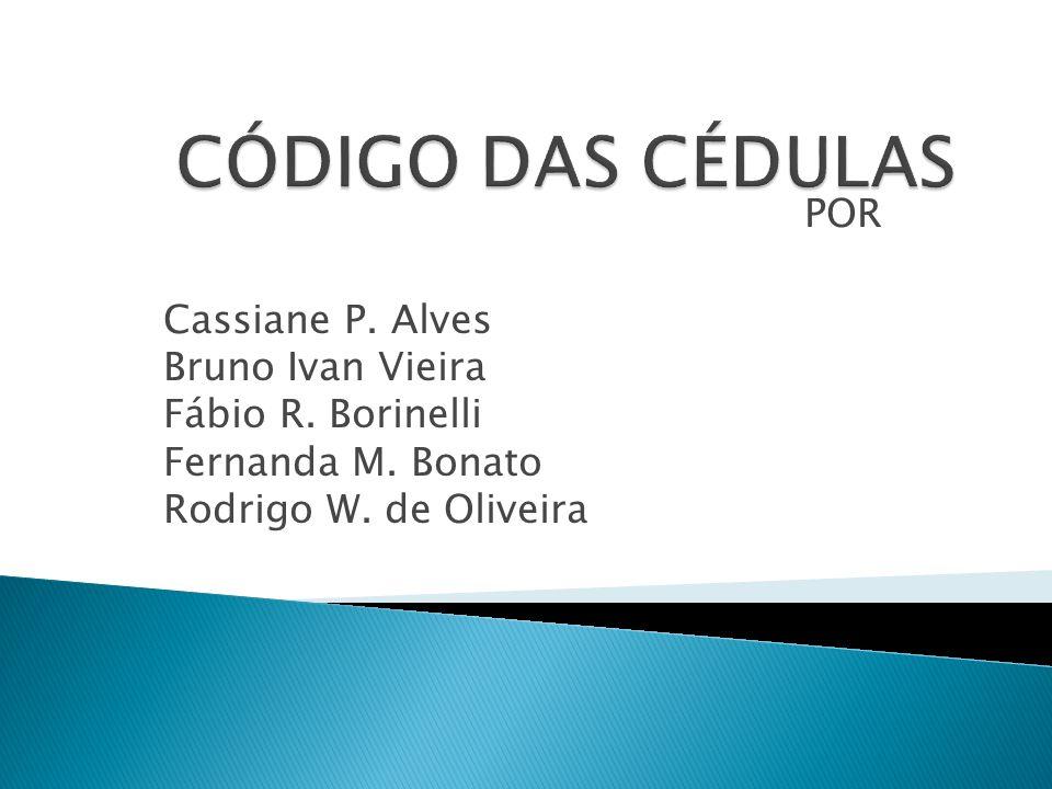 CÓDIGO DAS CÉDULAS POR. Cassiane P. Alves Bruno Ivan Vieira Fábio R.